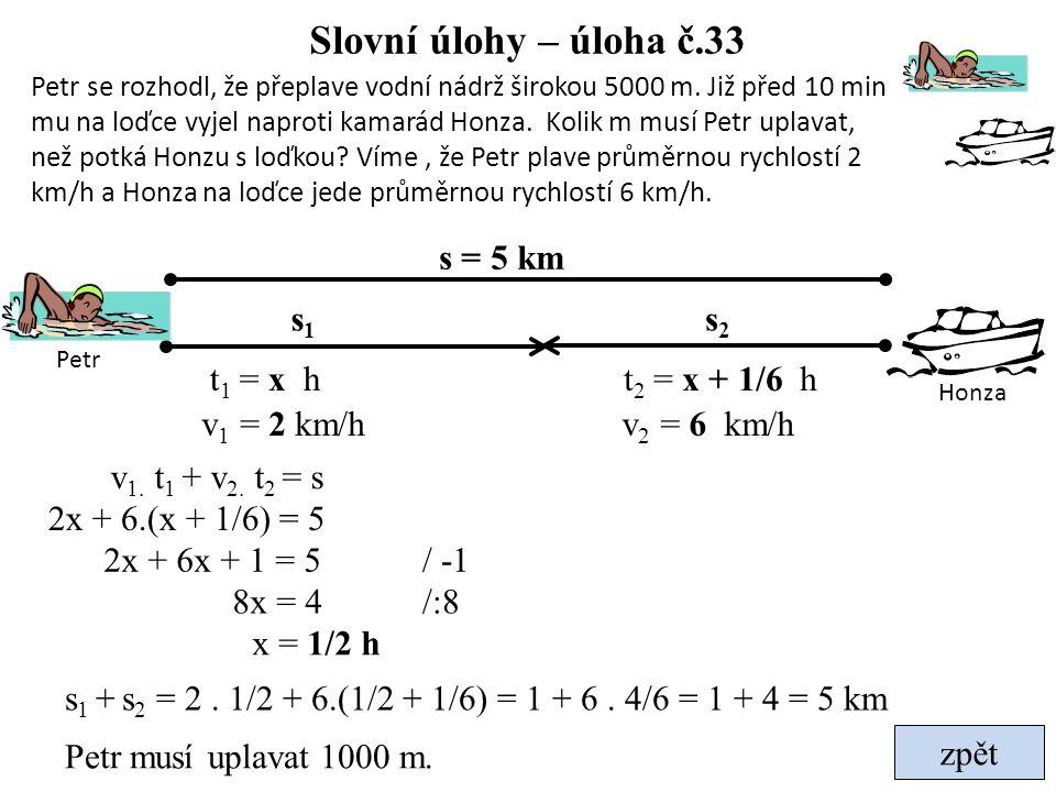 Slovní úlohy – úloha č.33 s = 5 km s1 s2 t1 = x h t2 = x + 1/6 h