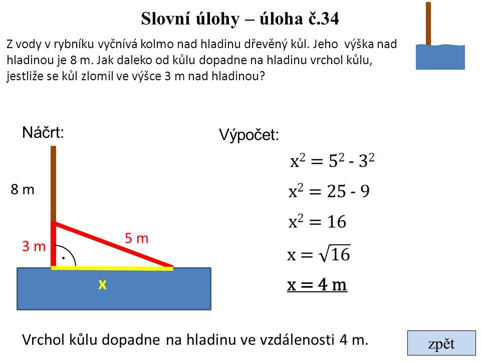 Slovní úlohy – úloha č.34 x2 = 52 - 32 x2 = 25 - 9 x2 = 16 x = 16 x