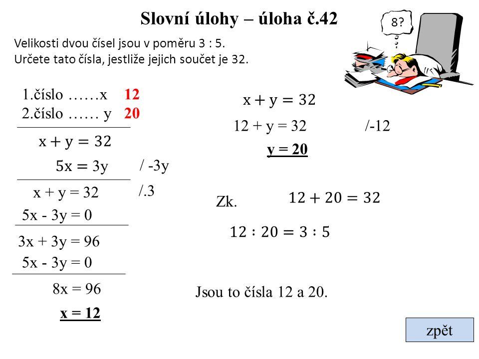 Slovní úlohy – úloha č.42 1.číslo ……x 2.číslo …… y 12 20 x+y=32