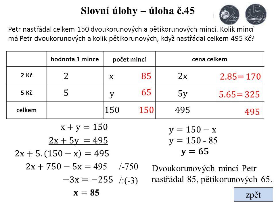 Slovní úlohy – úloha č.45 2 x 85 2x 2.85= 170 5 y 65 5y 5.65= 325 150