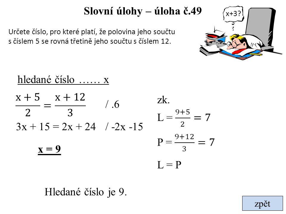 Slovní úlohy – úloha č.49 hledané číslo …… x zk. x+5 2 = x+12 3 / .6