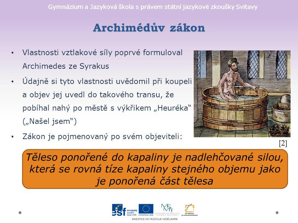 Archimédův zákon Vlastnosti vztlakové síly poprvé formuloval Archimedes ze Syrakus.
