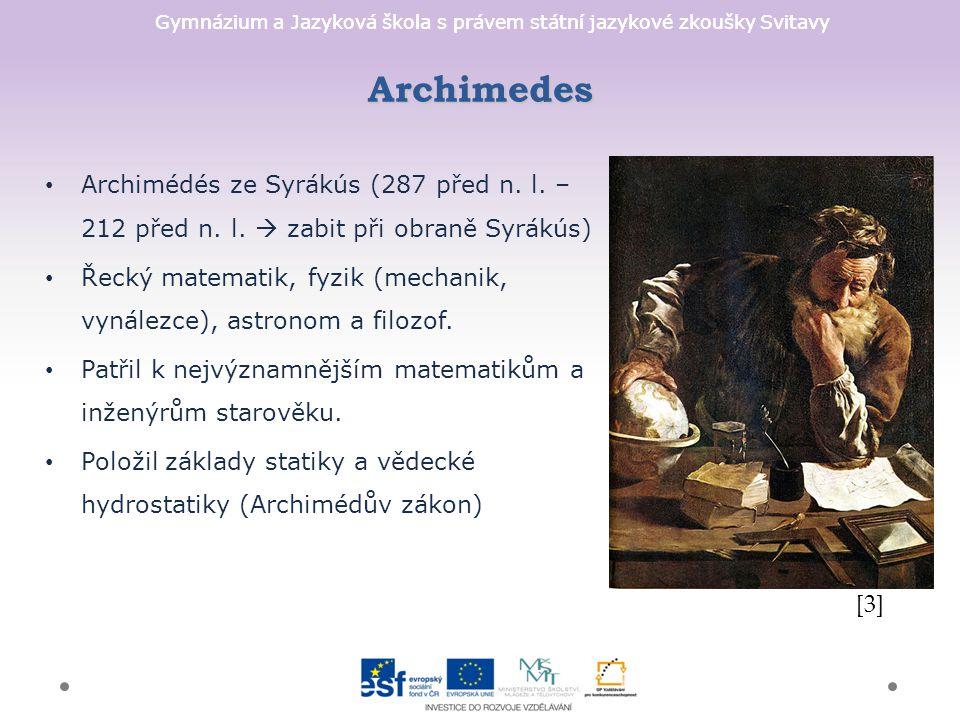 Archimedes Archimédés ze Syrákús (287 před n. l. – 212 před n. l.  zabit při obraně Syrákús)