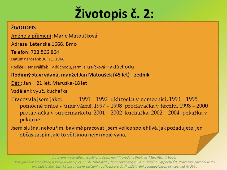 Životopis č. 2: ŽIVOTOPIS Jméno a příjmení: Marie Matoušková
