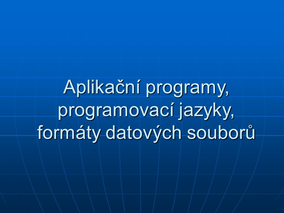 Aplikační programy, programovací jazyky, formáty datových souborů