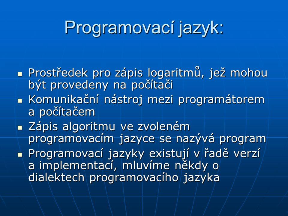 Programovací jazyk: Prostředek pro zápis logaritmů, jež mohou být provedeny na počítači. Komunikační nástroj mezi programátorem a počítačem.