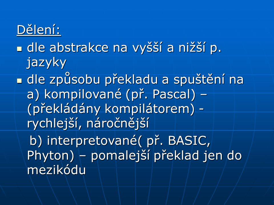 Dělení: dle abstrakce na vyšší a nižší p. jazyky.