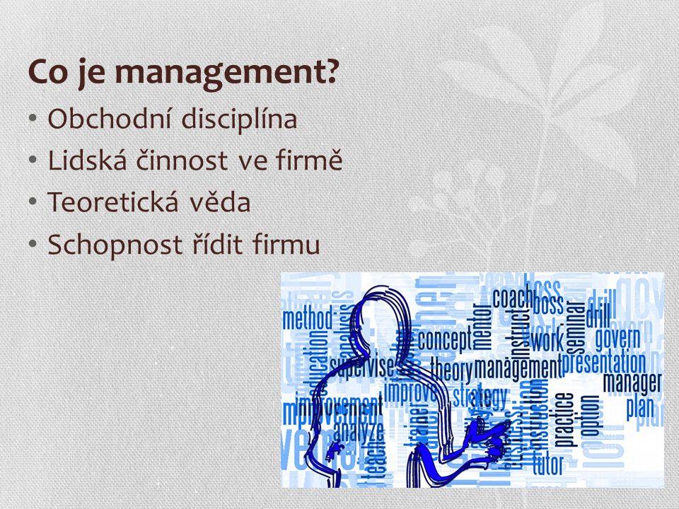 Co je management Obchodní disciplína Lidská činnost ve firmě