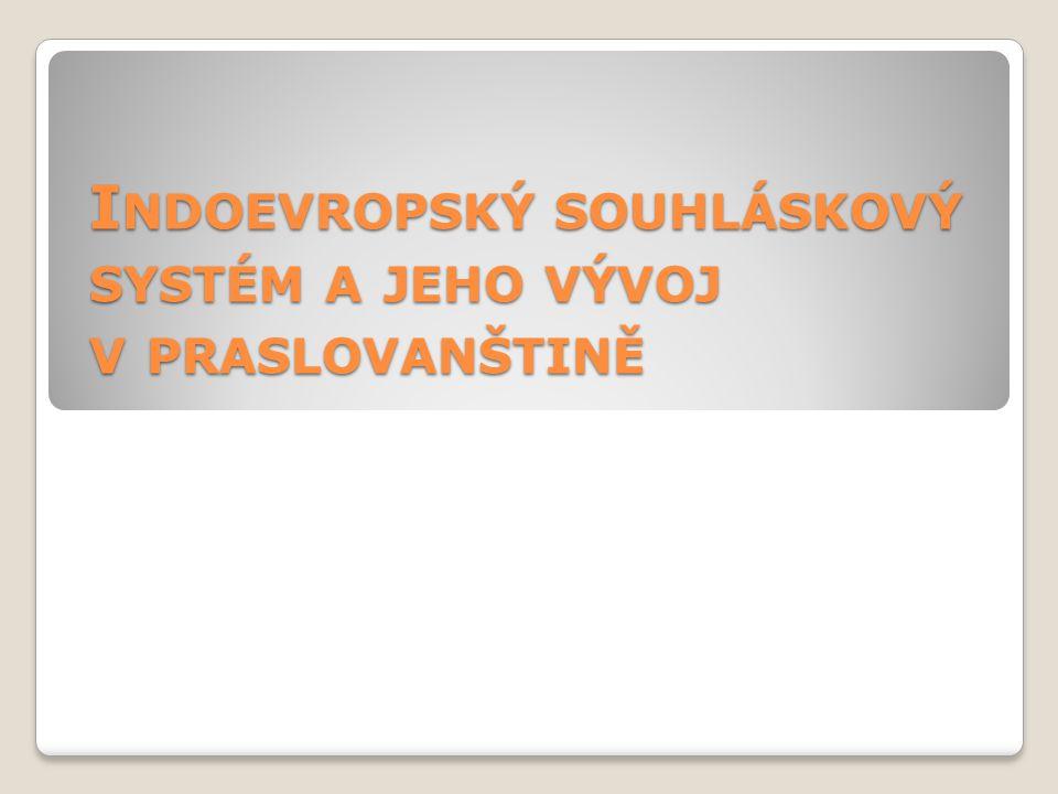 Indoevropský souhláskový systém a jeho vývoj v praslovanštině