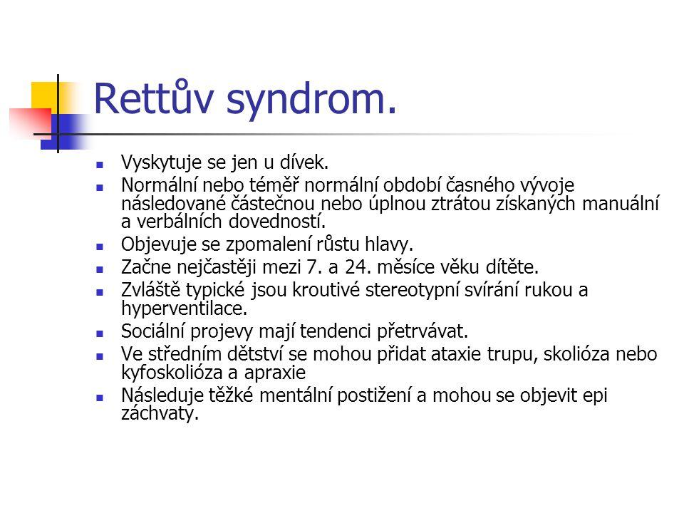 Rettův syndrom. Vyskytuje se jen u dívek.