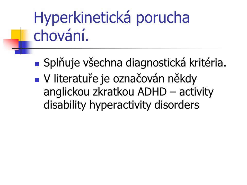 Hyperkinetická porucha chování.