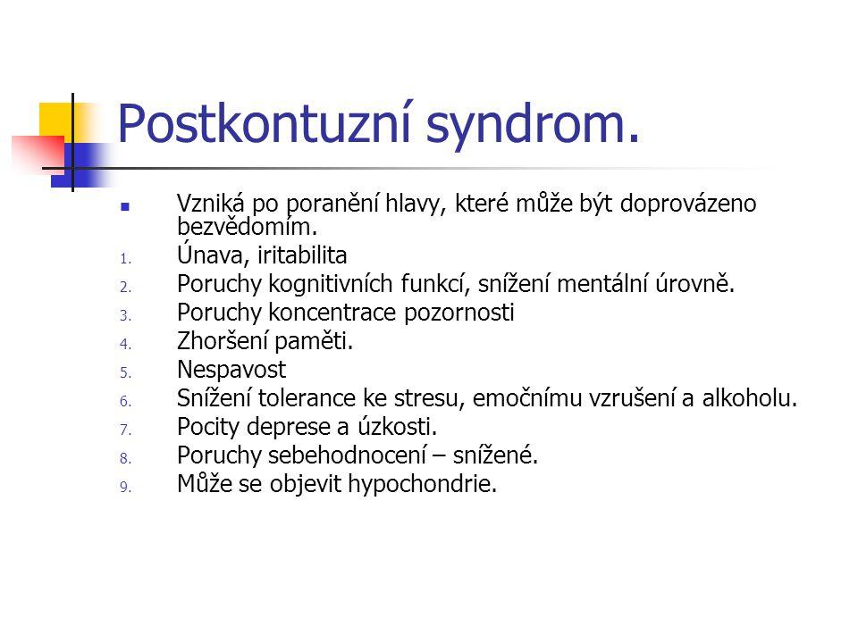 Postkontuzní syndrom. Vzniká po poranění hlavy, které může být doprovázeno bezvědomím. Únava, iritabilita.
