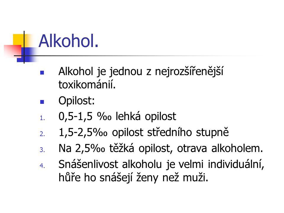 Alkohol. Alkohol je jednou z nejrozšířenější toxikománií. Opilost: