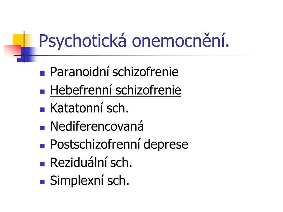 Psychotická onemocnění.