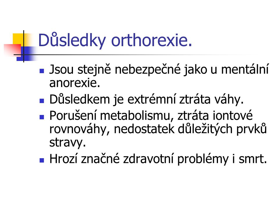 Důsledky orthorexie. Jsou stejně nebezpečné jako u mentální anorexie.