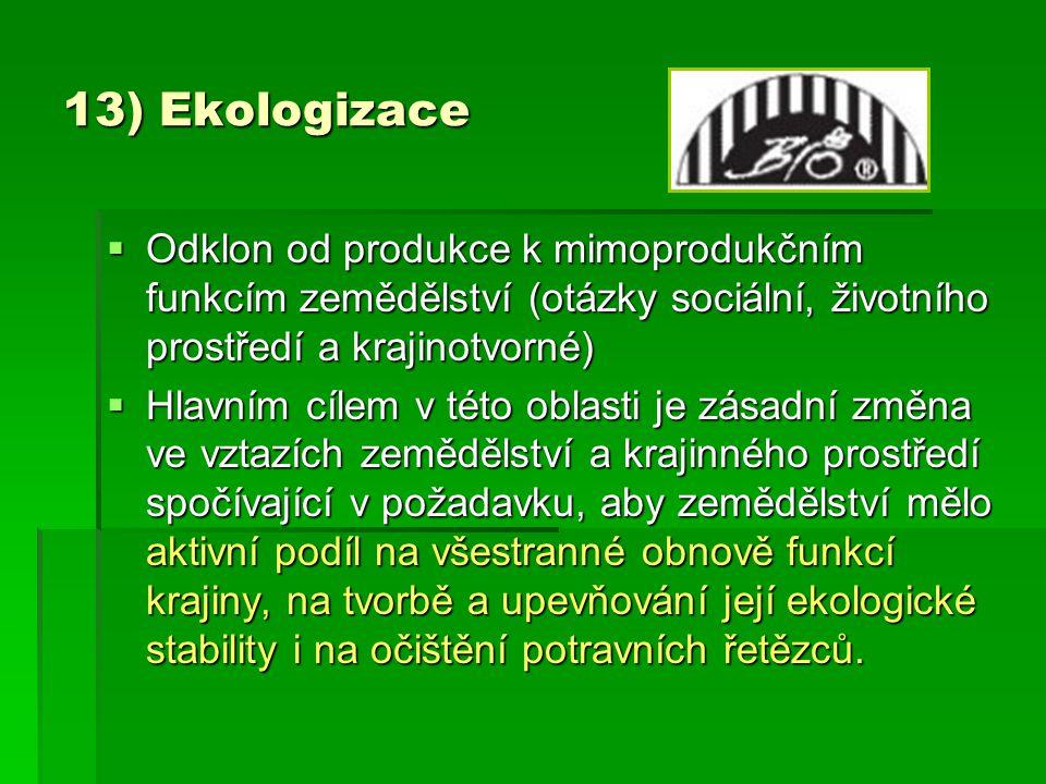 13) Ekologizace Odklon od produkce k mimoprodukčním funkcím zemědělství (otázky sociální, životního prostředí a krajinotvorné)