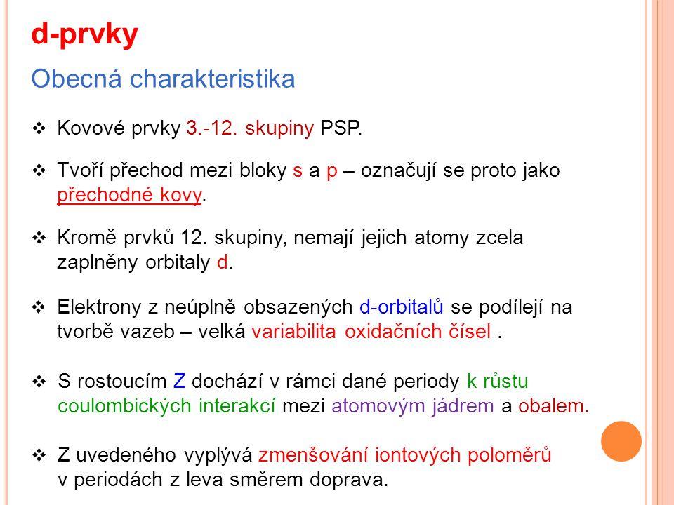 d-prvky Obecná charakteristika Kovové prvky 3.-12. skupiny PSP.