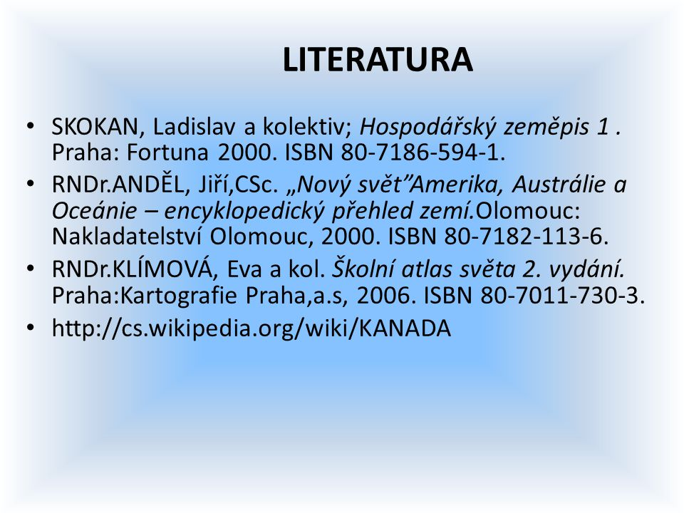 LITERATURA SKOKAN, Ladislav a kolektiv; Hospodářský zeměpis 1 . Praha: Fortuna 2000. ISBN 80-7186-594-1.