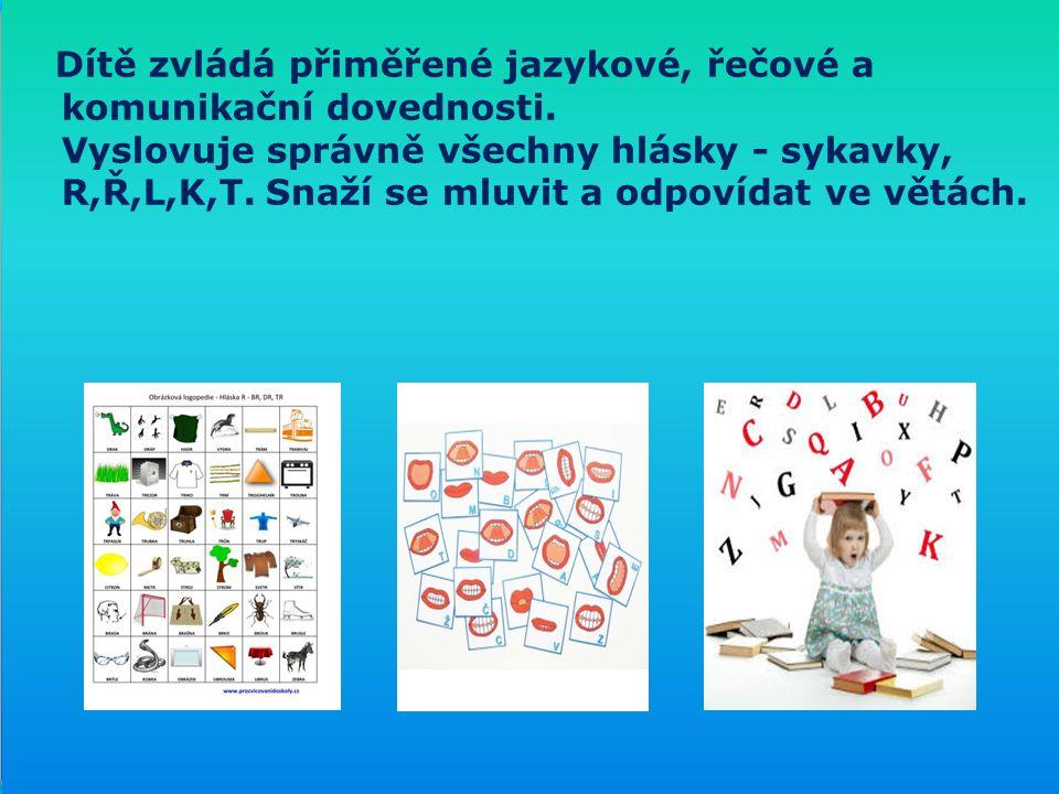 Dítě zvládá přiměřené jazykové, řečové a