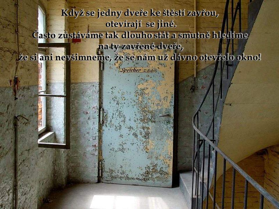 Když se jedny dveře ke štěstí zavřou, otevírají se jiné.