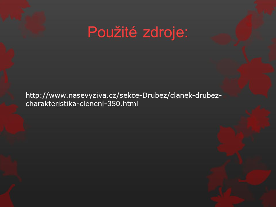 Použité zdroje: http://www.nasevyziva.cz/sekce-Drubez/clanek-drubez-charakteristika-cleneni-350.html.