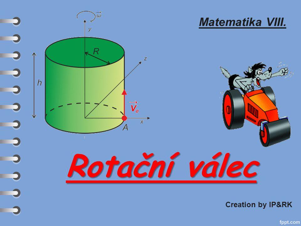 Matematika VIII. Rotační válec Creation by IP&RK
