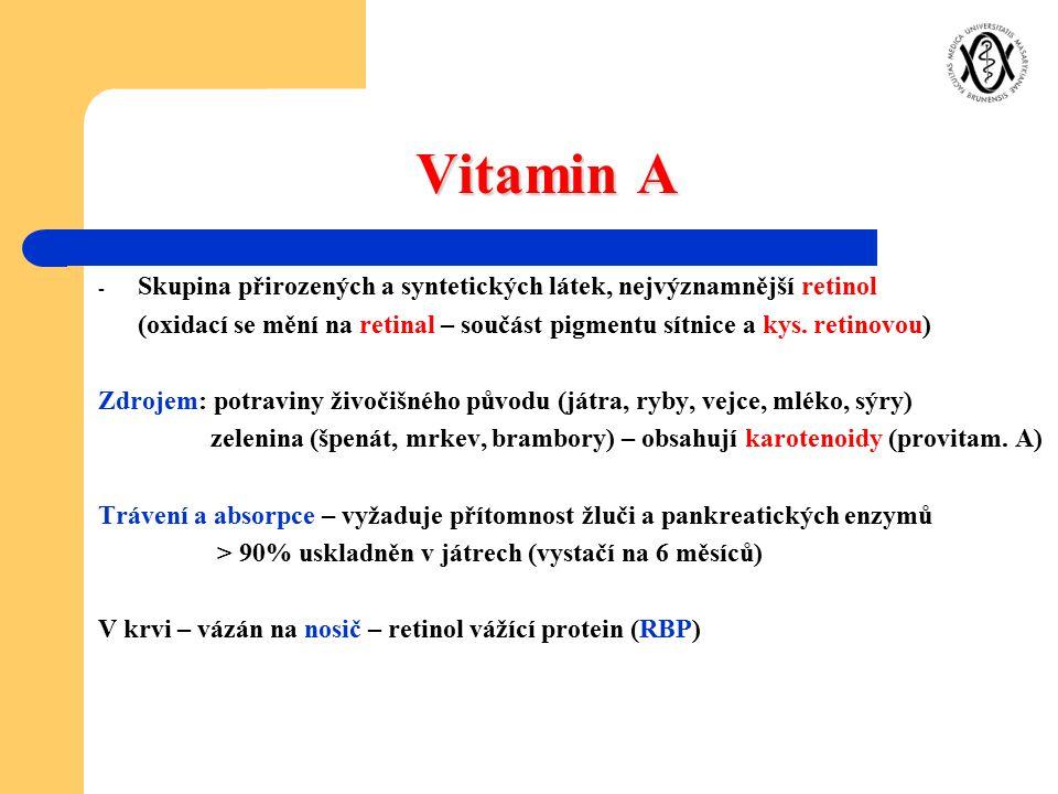 Vitamin A Skupina přirozených a syntetických látek, nejvýznamnější retinol. (oxidací se mění na retinal – součást pigmentu sítnice a kys. retinovou)