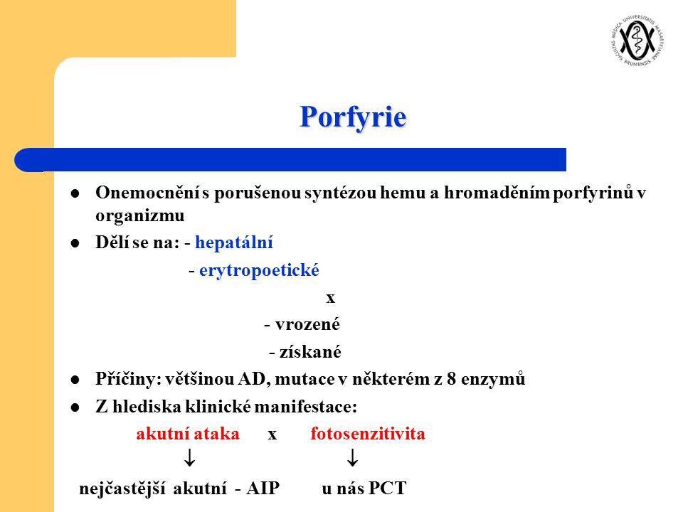 Porfyrie Onemocnění s porušenou syntézou hemu a hromaděním porfyrinů v organizmu. Dělí se na: - hepatální.