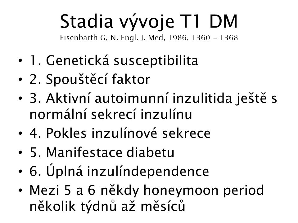 Stadia vývoje T1 DM Eisenbarth G, N. Engl. J. Med, 1986, 1360 - 1368
