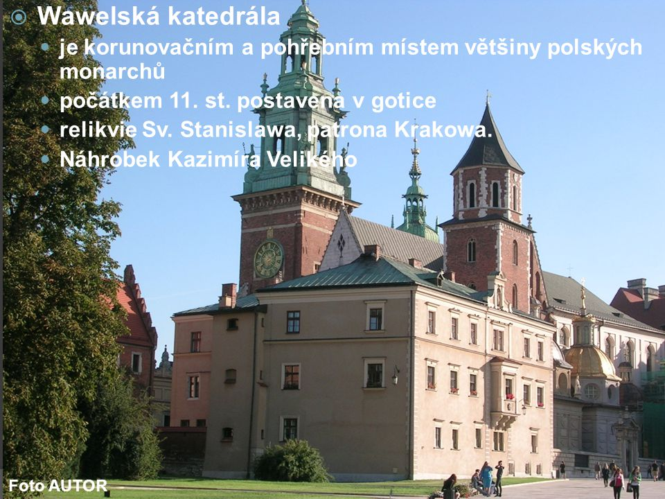 Wawelská katedrála je korunovačním a pohřebním místem většiny polských monarchů. počátkem 11. st. postavena v gotice.