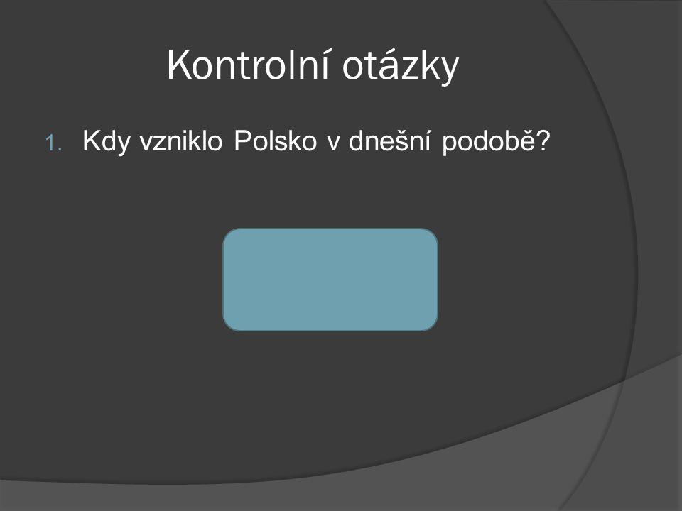 Kontrolní otázky Kdy vzniklo Polsko v dnešní podobě po 1945