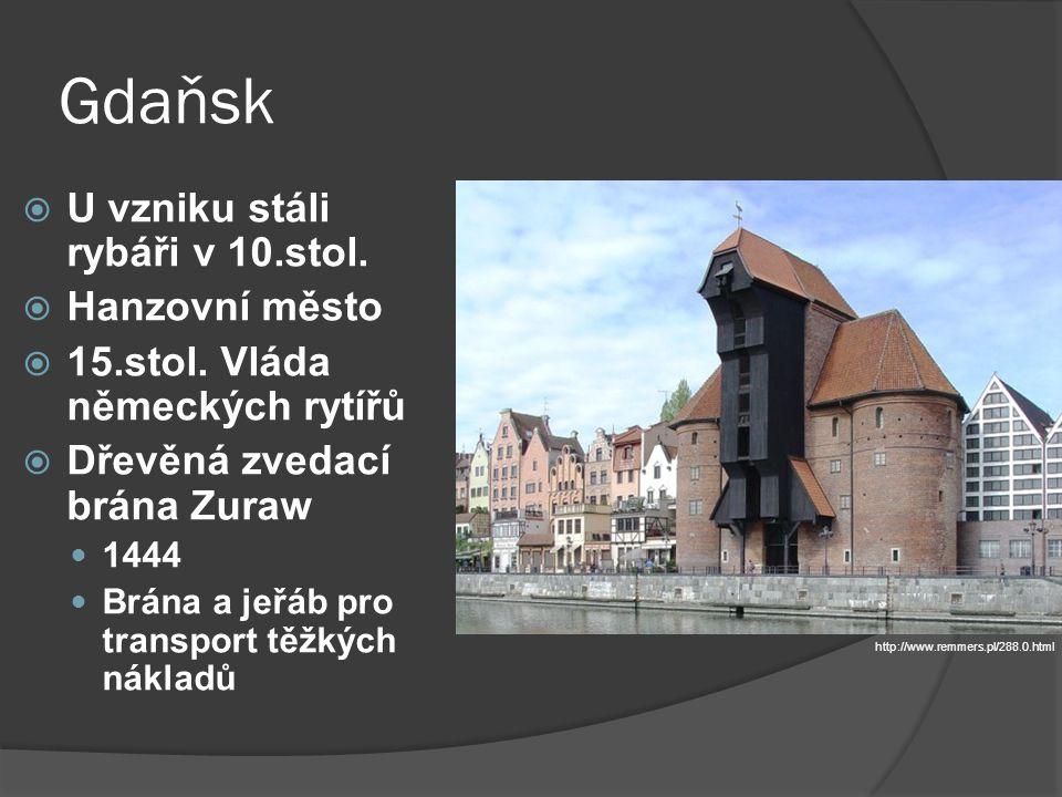 Gdaňsk U vzniku stáli rybáři v 10.stol. Hanzovní město