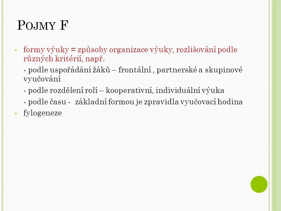 Pojmy F formy výuky = způsoby organizace výuky, rozlišování podle různých kritérií, např.