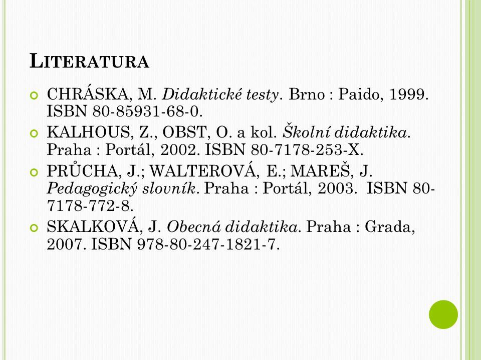 Literatura CHRÁSKA, M. Didaktické testy. Brno : Paido, 1999. ISBN 80-85931-68-0.