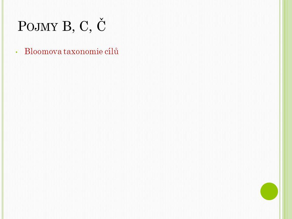 Pojmy B, C, Č Bloomova taxonomie cílů
