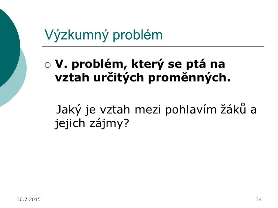 Výzkumný problém V. problém, který se ptá na vztah určitých proměnných. Jaký je vztah mezi pohlavím žáků a jejich zájmy