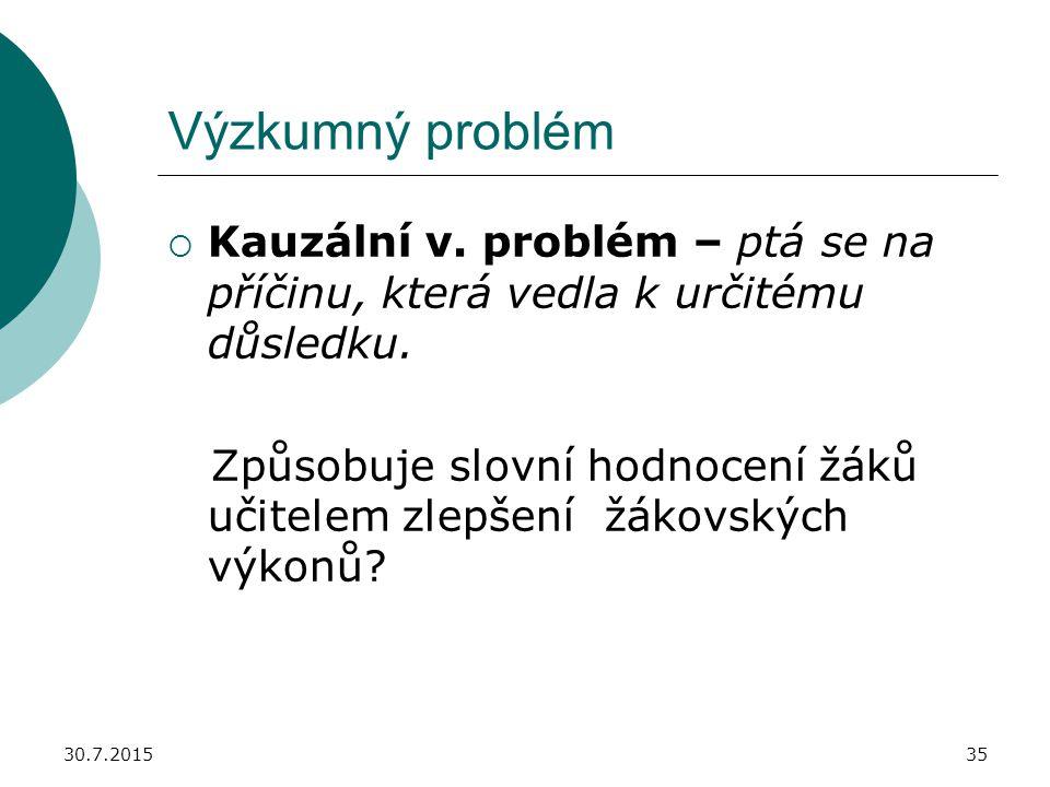 Výzkumný problém Kauzální v. problém – ptá se na příčinu, která vedla k určitému důsledku.