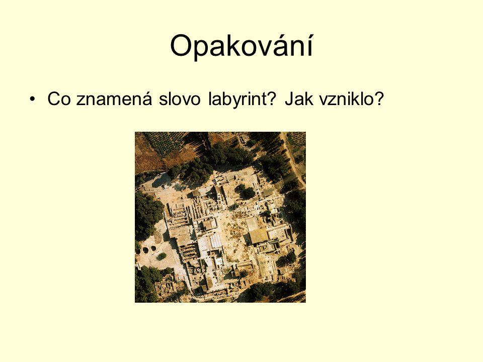Opakování Co znamená slovo labyrint Jak vzniklo