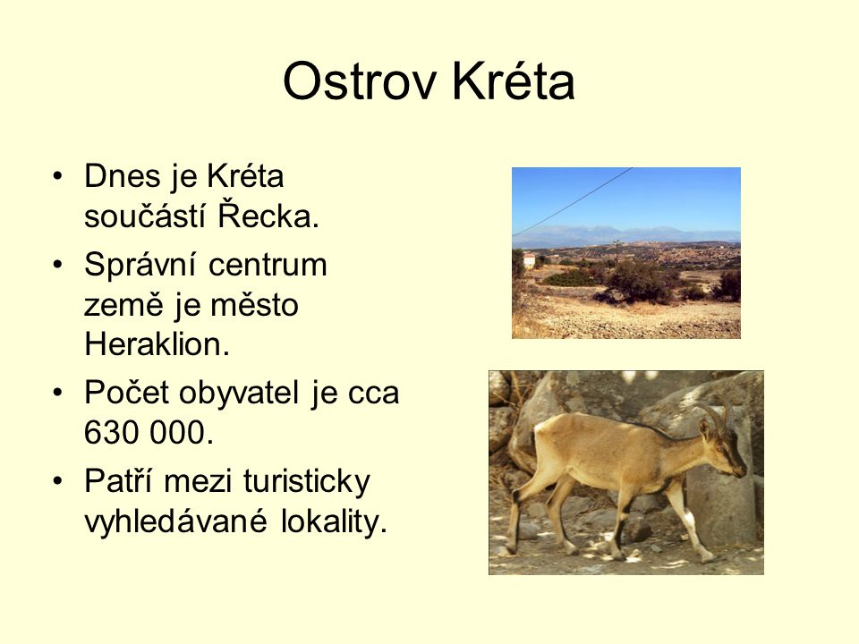 Ostrov Kréta Dnes je Kréta součástí Řecka.