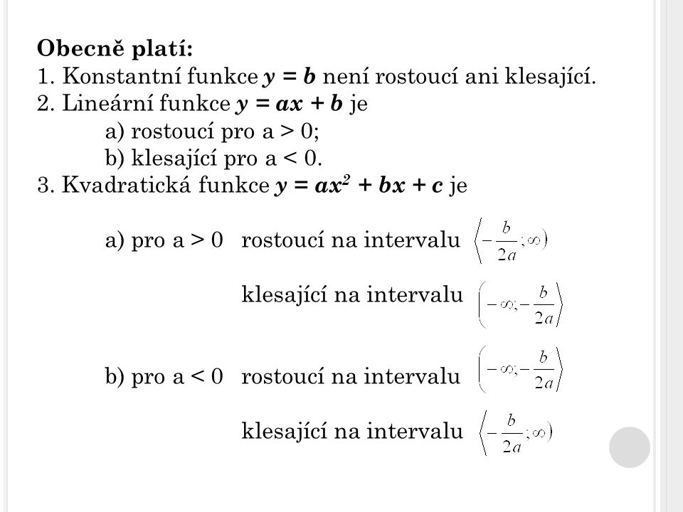 Obecně platí: Konstantní funkce y = b není rostoucí ani klesající. Lineární funkce y = ax + b je. a) rostoucí pro a > 0;