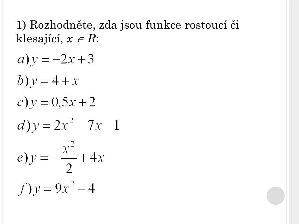 1) Rozhodněte, zda jsou funkce rostoucí či klesající, x  R:
