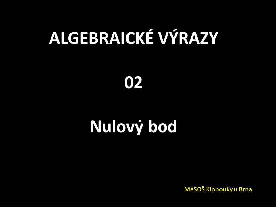 ALGEBRAICKÉ VÝRAZY 02 Nulový bod