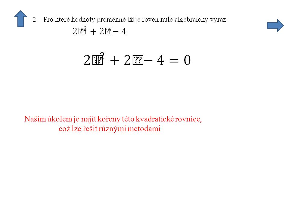 Naším úkolem je najít kořeny této kvadratické rovnice,