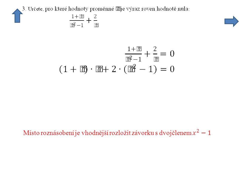 Místo roznásobení je vhodnější rozložit závorku s dvojčlenem 𝑥 2 −1