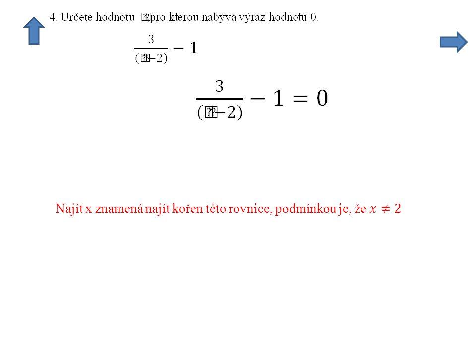 Najít x znamená najít kořen této rovnice, podmínkou je, že 𝑥≠2