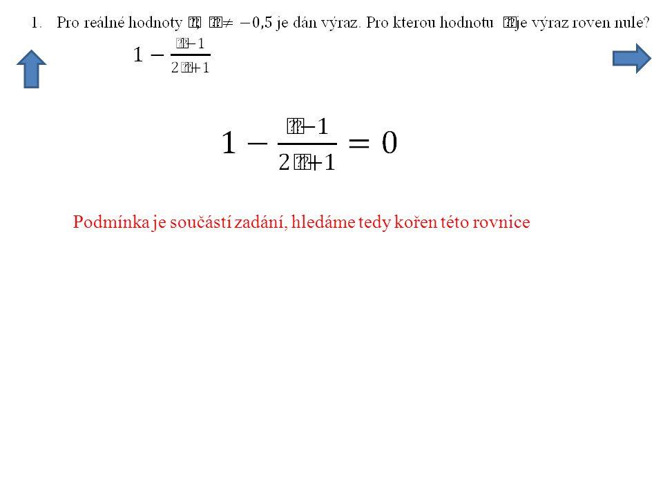 Podmínka je součástí zadání, hledáme tedy kořen této rovnice