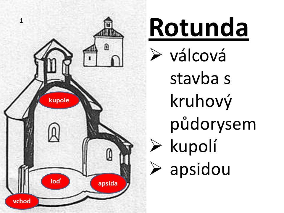 Rotunda válcová stavba s kruhový půdorysem kupolí apsidou 1 kupole loď