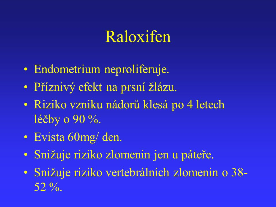 Raloxifen Endometrium neproliferuje. Příznivý efekt na prsní žlázu.
