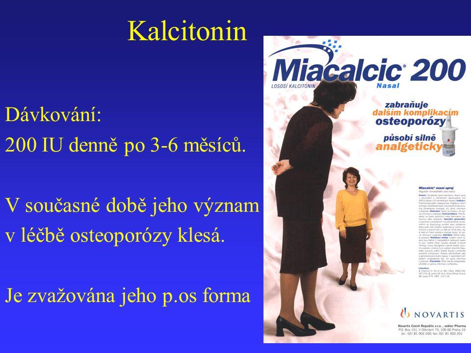 Kalcitonin Dávkování: 200 IU denně po 3-6 měsíců.