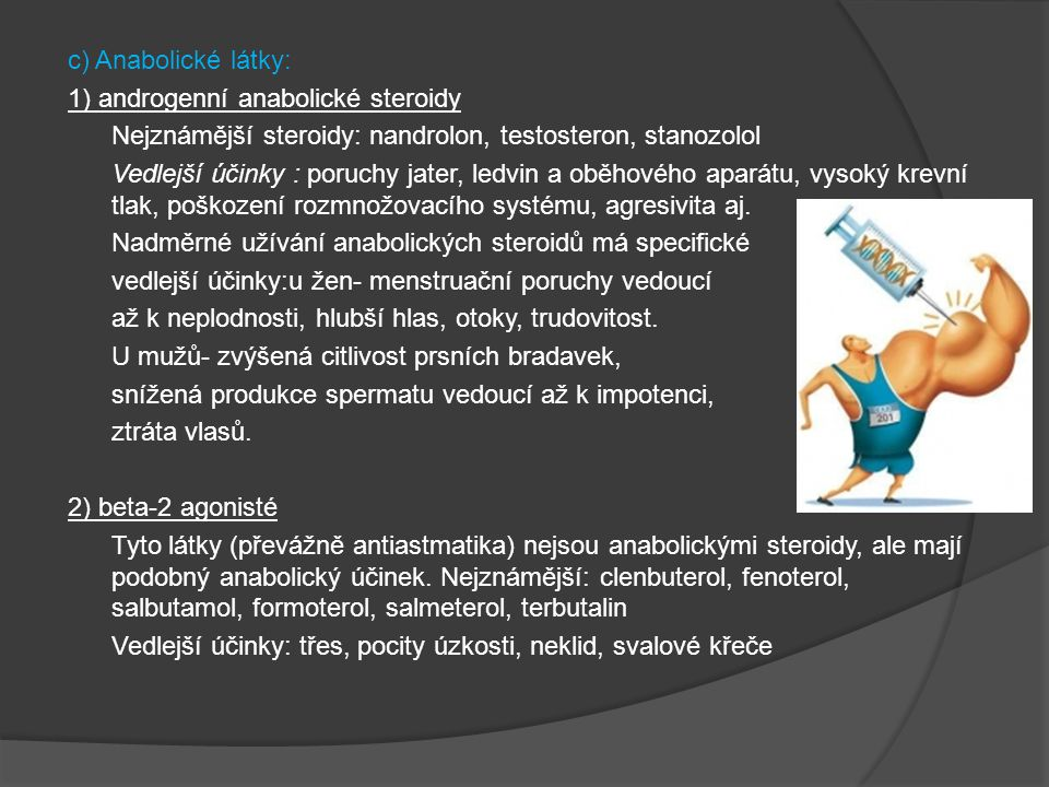 c) Anabolické látky: 1) androgenní anabolické steroidy. Nejznámější steroidy: nandrolon, testosteron, stanozolol.